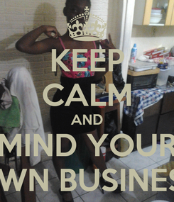 Poster: KEEP CALM AND MIND YOUR OWN BUSINESS