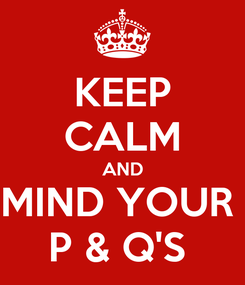 Poster: KEEP CALM AND MIND YOUR  P & Q'S