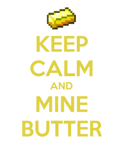 Poster: KEEP CALM AND MINE BUTTER