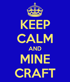 Poster: KEEP CALM AND MINE CRAFT