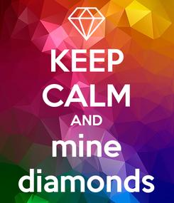 Poster: KEEP CALM AND mine diamonds