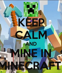 Poster: KEEP CALM AND MINE IN MINECRAFT