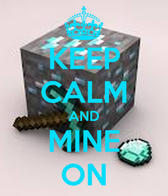 Poster: KEEP CALM AND MINE ON