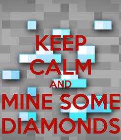 Poster: KEEP CALM AND MINE SOME DIAMONDS