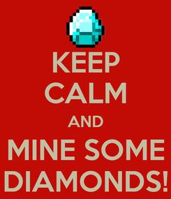 Poster: KEEP CALM AND MINE SOME DIAMONDS!