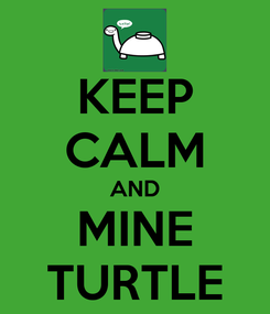 Poster: KEEP CALM AND MINE TURTLE
