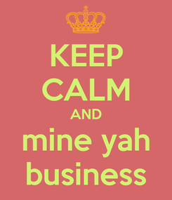 Poster: KEEP CALM AND mine yah business