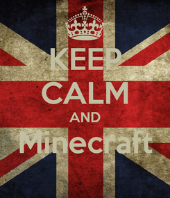 Poster: KEEP CALM AND Minecraft
