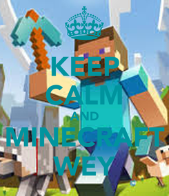 Poster: KEEP CALM AND MINECRAFT WEY