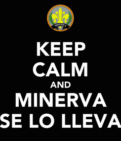 Poster: KEEP CALM AND MINERVA SE LO LLEVA