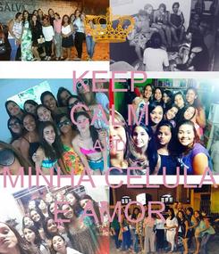 Poster: KEEP CALM AND MINHA CÉLULA É AMOR