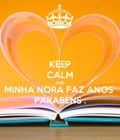 Poster: KEEP CALM AND MINHA NORA FAZ ANOS  PARABÉNS .