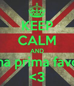 Poster: KEEP CALM AND minha prima favorita <3