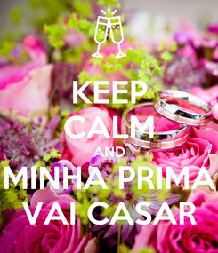 Poster: KEEP CALM AND MINHA PRIMA VAI CASAR
