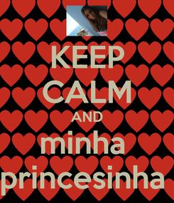 Poster: KEEP CALM AND minha  princesinha