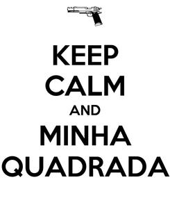 Poster: KEEP CALM AND MINHA QUADRADA