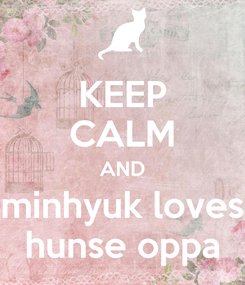 Poster: KEEP CALM AND minhyuk loves hunse oppa