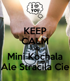 Poster: KEEP CALM AND Mini Kochala Ale Stracila Cie