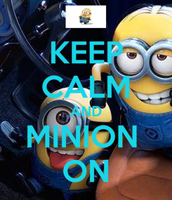 Poster: KEEP CALM AND MINION  ON