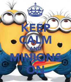 Poster: KEEP CALM AND MINIONS ON