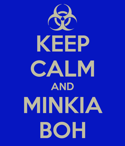 Poster: KEEP CALM AND MINKIA BOH