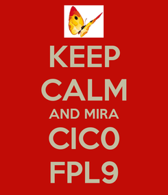 Poster: KEEP CALM AND MIRA CIC0 FPL9