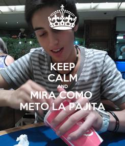 Poster: KEEP CALM AND MIRA COMO  METO LA PAJITA