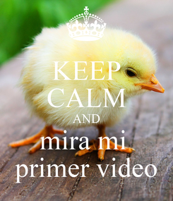 Poster: KEEP CALM AND mira mi  primer video