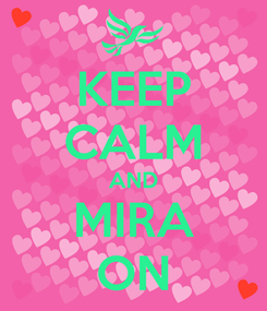 Poster: KEEP CALM AND MIRA ON