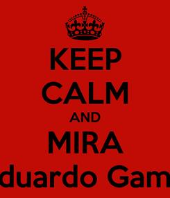 Poster: KEEP CALM AND MIRA The Eduardo GamerPro