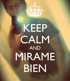 Poster: KEEP CALM AND MIRAME BIEN