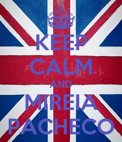 Poster: KEEP CALM AND MIREIA PACHECO
