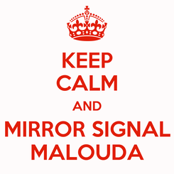 Poster: KEEP CALM AND MIRROR SIGNAL MALOUDA