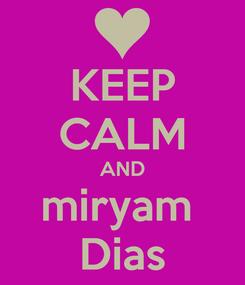 Poster: KEEP CALM AND miryam  Dias