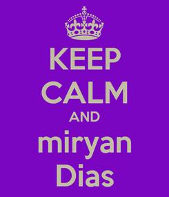 Poster: KEEP CALM AND miryan Dias