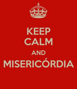 Poster: KEEP CALM AND MISERICÓRDIA