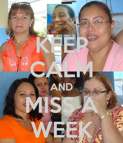 Poster: KEEP CALM AND MISS A WEEK