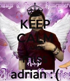Poster: KEEP CALM AND miss adrian :'(