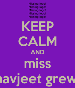 Poster: KEEP CALM AND miss bhavjeet grewal