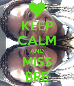 Poster: KEEP CALM AND MISS BRE