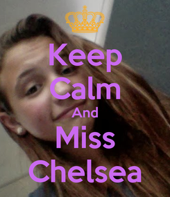 Poster: Keep Calm And Miss Chelsea