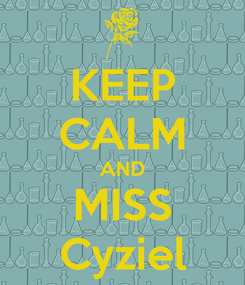 Poster: KEEP CALM AND MISS Cyziel