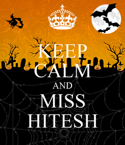 Poster: KEEP CALM AND MISS HITESH