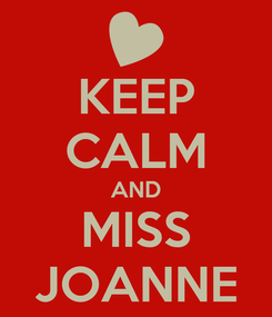 Poster: KEEP CALM AND MISS JOANNE