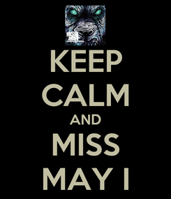 Poster: KEEP CALM AND MISS MAY I