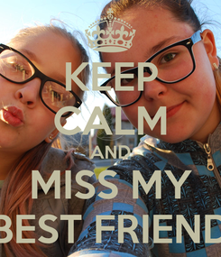 Poster: KEEP CALM AND MISS MY BEST FRIEND