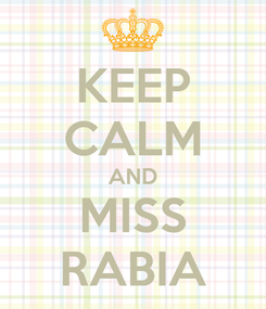 Poster: KEEP CALM AND MISS RABIA