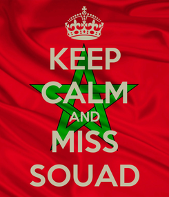 Poster: KEEP CALM AND MISS SOUAD