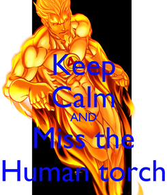 Poster: Keep Calm AND Miss the Human torch