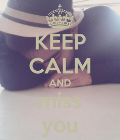 Poster: KEEP CALM AND miss you